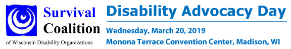 Disability Advocacy Day: Wednesday, March 20, 2019 at the Monona Terrace Convention Center in Madison WI